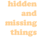 hidden and missing things